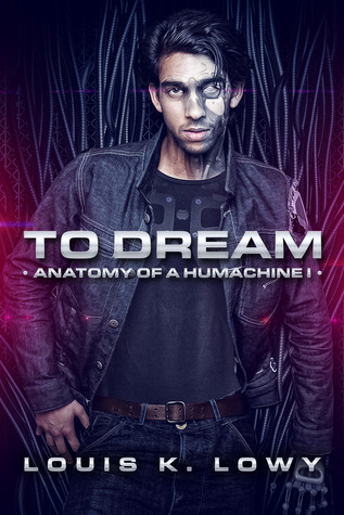 To Dream: The Anatomy of a Humachine by Louis K Lowy