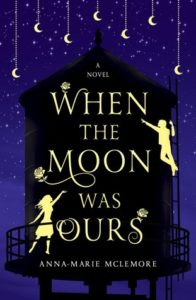 When the Moon Was Ours by Anna.-Marie McLemore