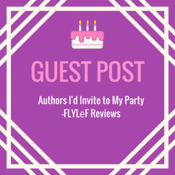 FLYLēF Guest Post Authors I'd Invite to My Party