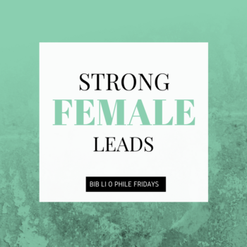 Strong Female Leads Bibliophile Fridays