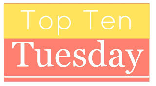 Top Ten Tuesday hosted by The Broke and the Bookish