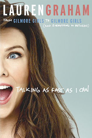 Book Review of Talking As Fast As I Can by Lauren Graham