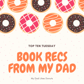 Top Ten Tuesday Book Recommendations to/from my Dad