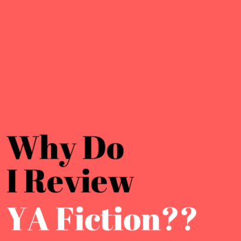 Why Do I Review YA Fiction