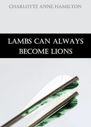 Lambs Can Always Become Lions by Charlotte Anne Hamilton