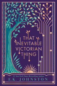 book review that inevitable victorian thing by e k johnston