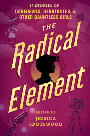 book review The Radical Element edited by Jessica Spotswood