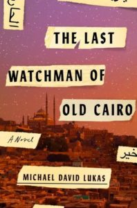 book review the last watchman of old cairo by Michael David Lukas